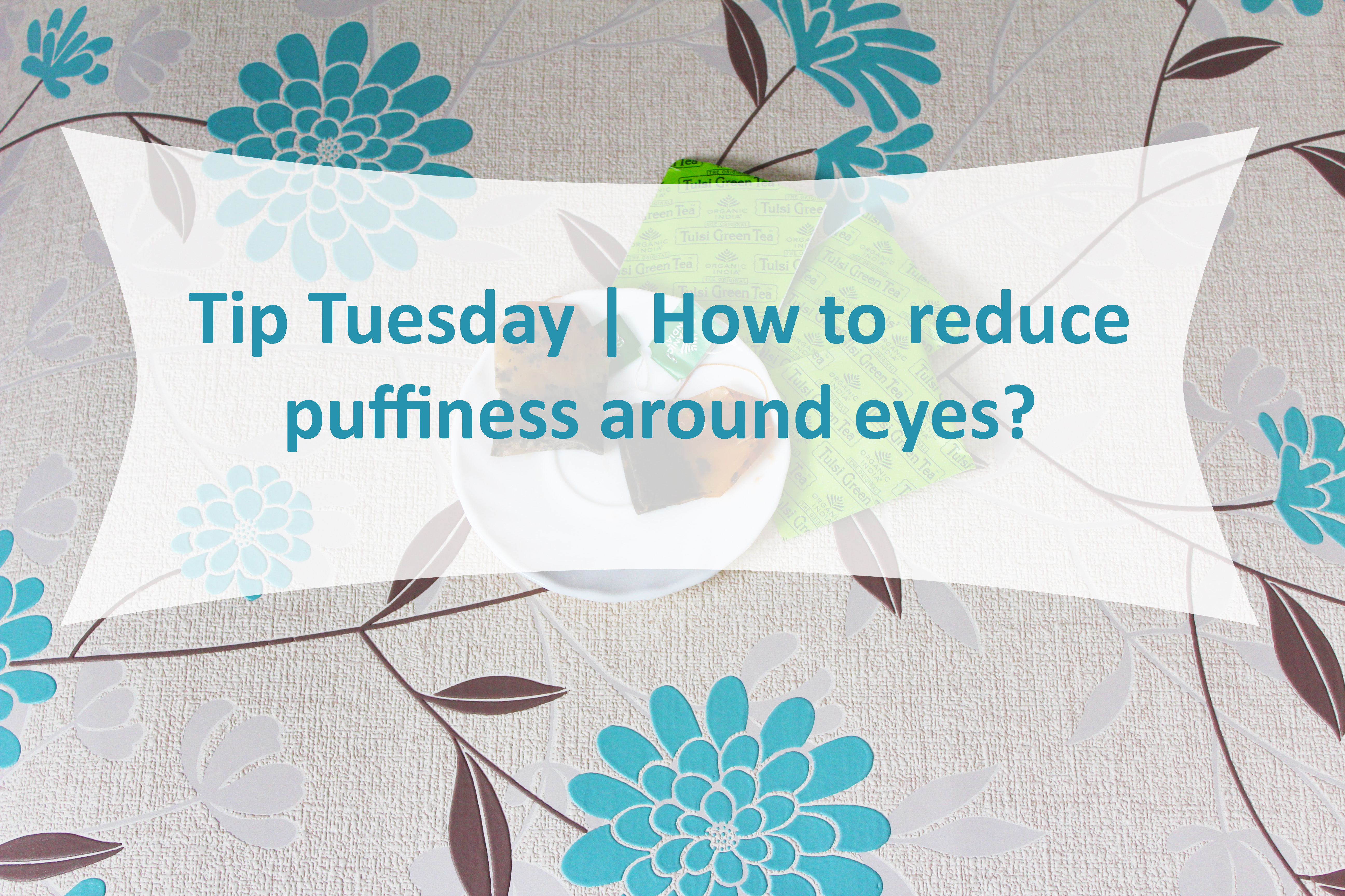 Tip Tuesday | How to reduce puffiness around eyes?